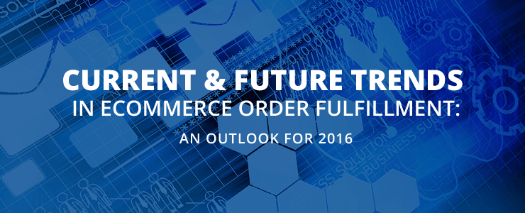 Ecommerce Fulfillment Trends: An Outlook for 2016